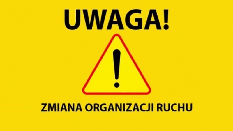 UWAGA: Zmiana organizacji ruchu