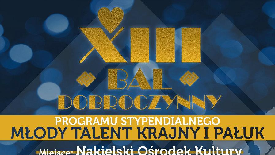 """XIII Bal Dobroczynny PS """"Młody Talent Krajny i Pałuk"""""""
